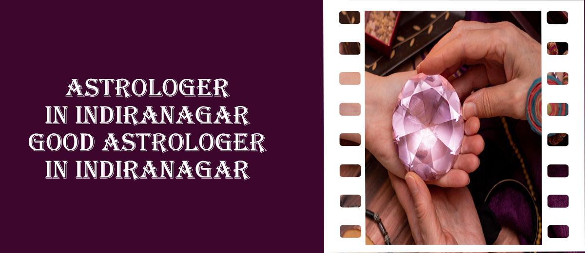 Astrologer in Indiranagar   Good Astrologer in Indiranagar