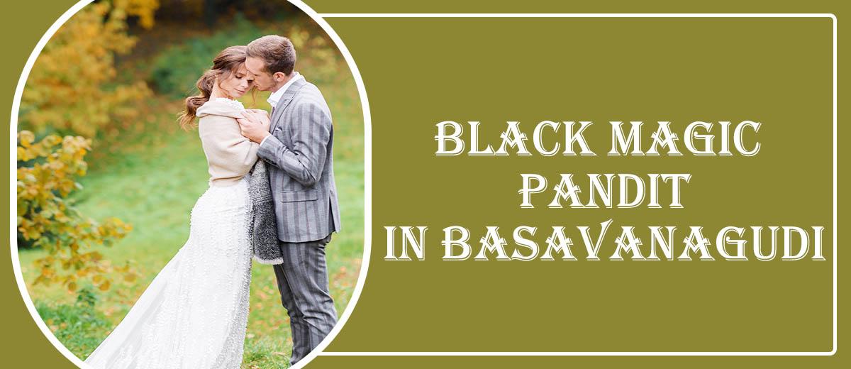 Black Magic Pandit in Basavanagudi