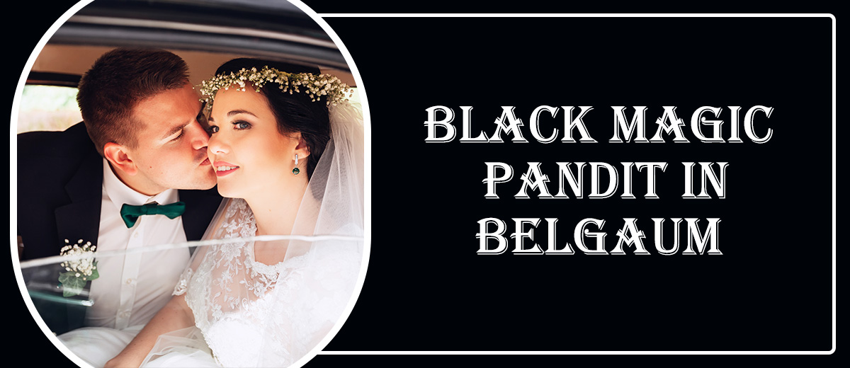 Black Magic Pandit in Belgaum