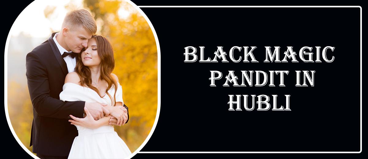 Black Magic Pandit in Hubli