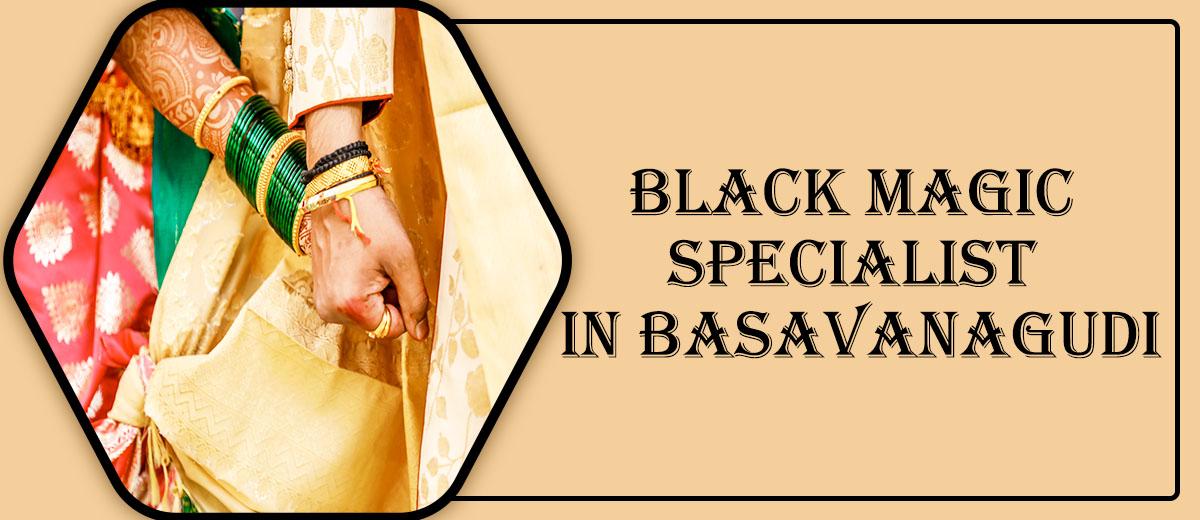 Black Magic Specialist in Basavanagudi