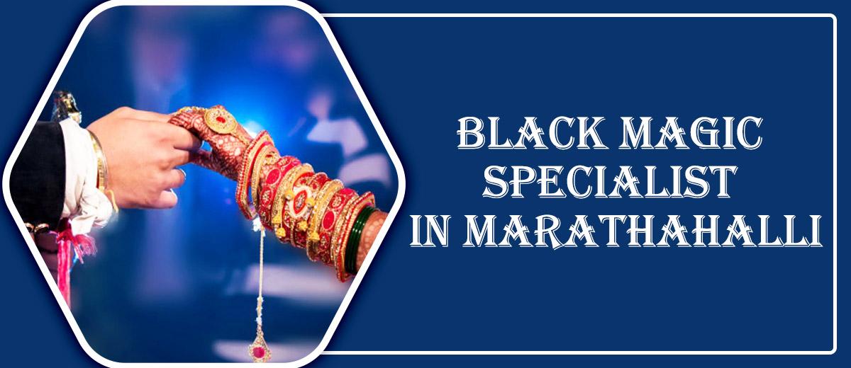 Black Magic Specialist in Marathahalli