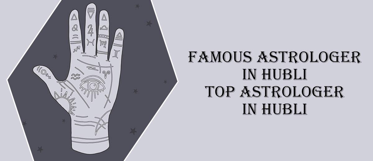 Famous Astrologer in Hubli   Top Astrologer in Hubli