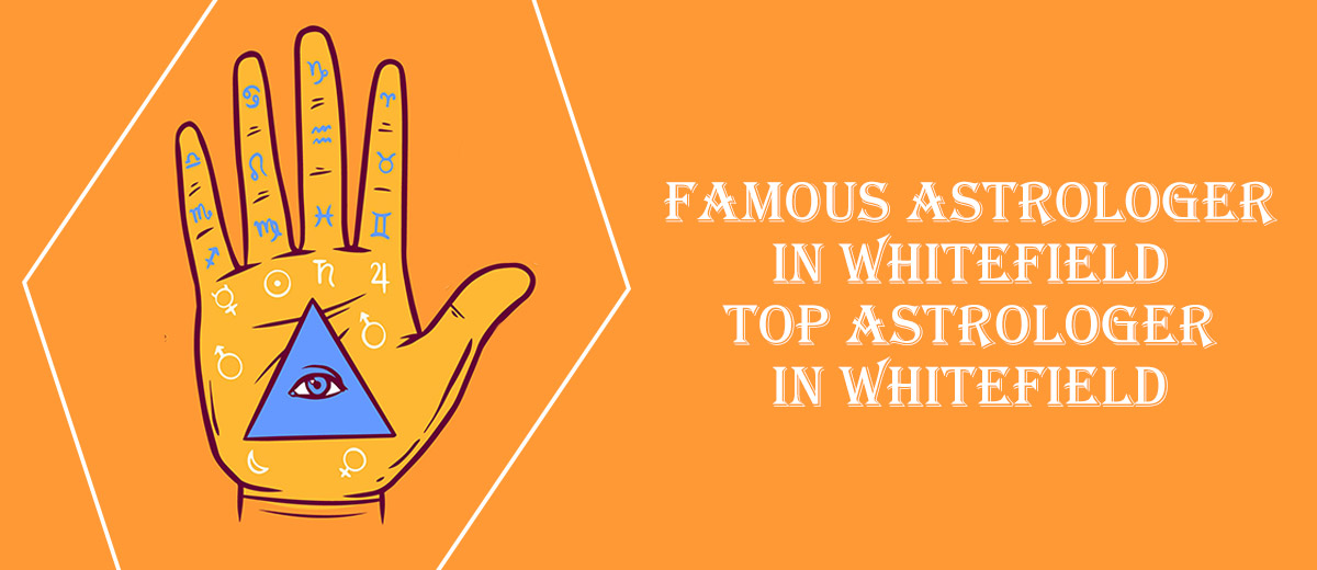 Famous Astrologer in Whitefield   Top Astrologer in Whitefield