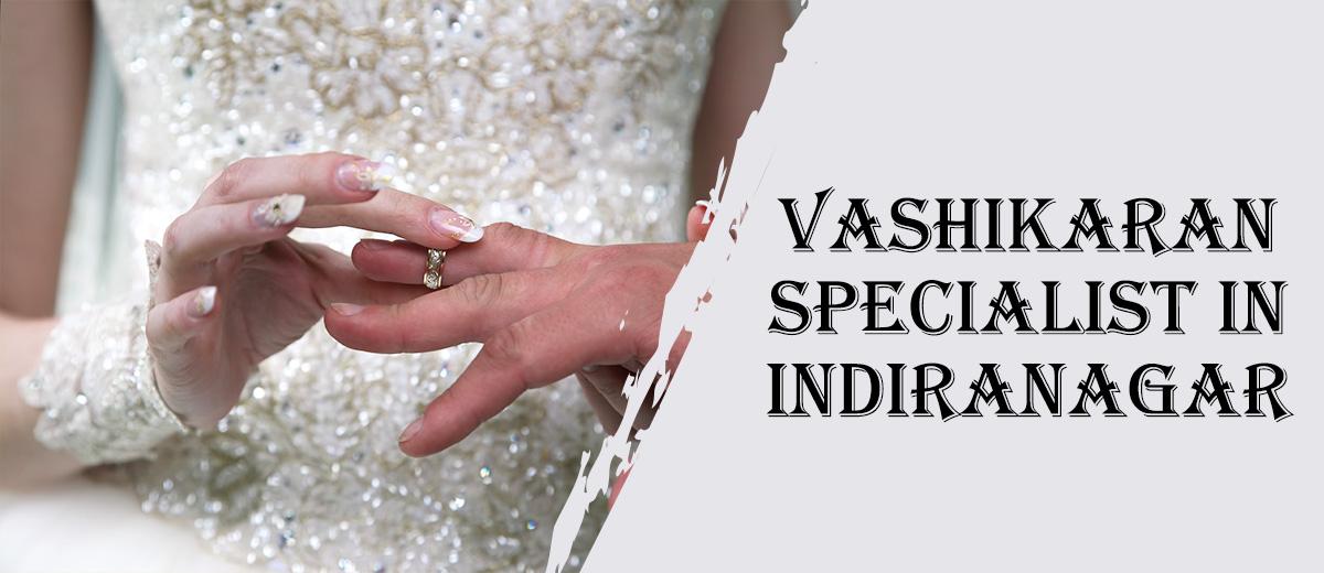 Vashikaran Specialist in Indiranagar