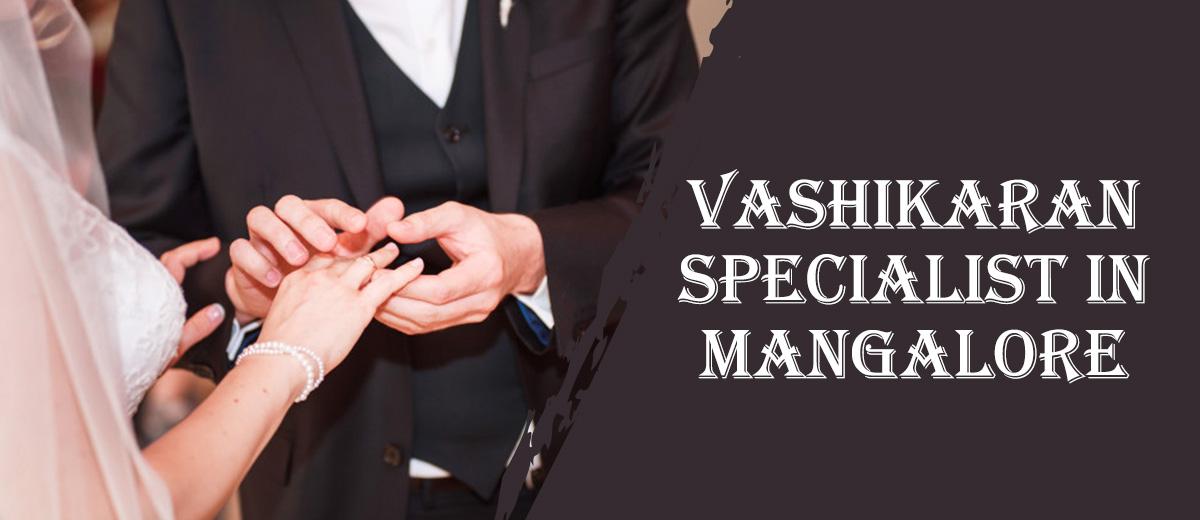 Vashikaran Specialist in Mangalore