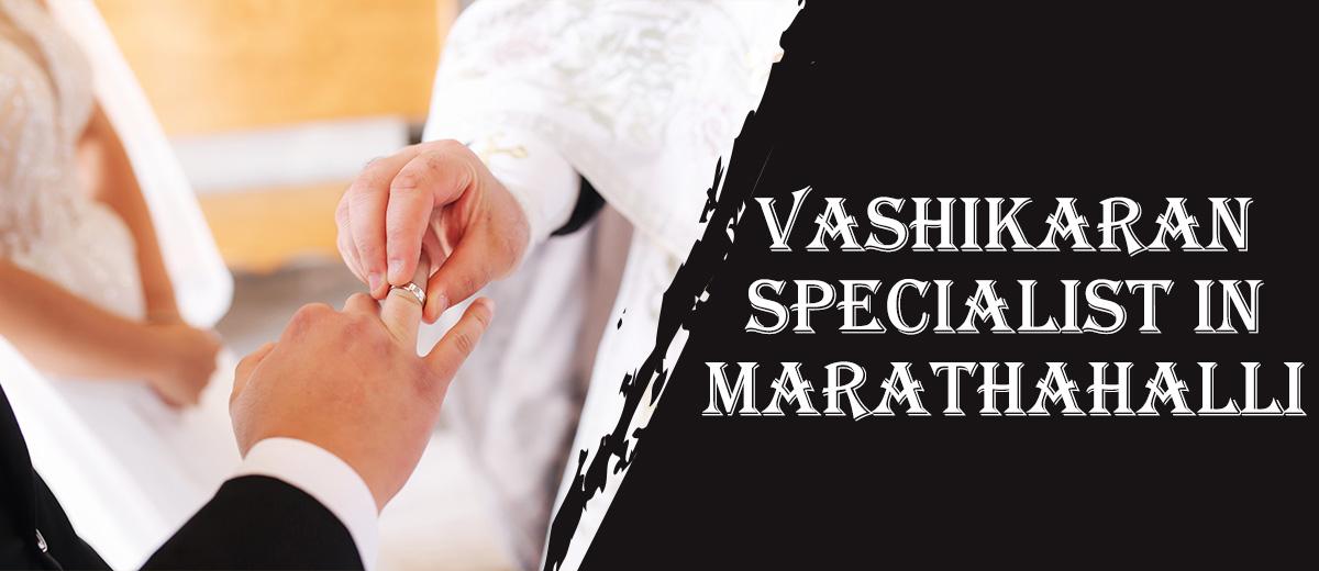 Vashikaran Specialist in Marathahalli