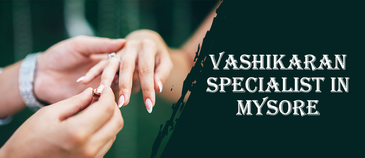 Vashikaran Specialist in Mysore