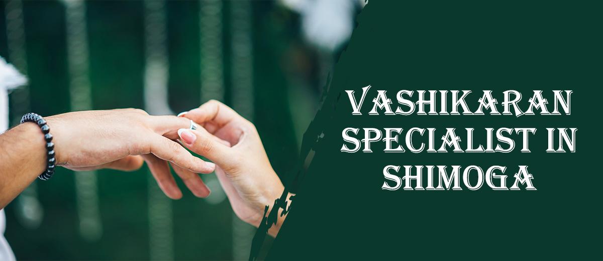 Vashikaran Specialist in Shimoga